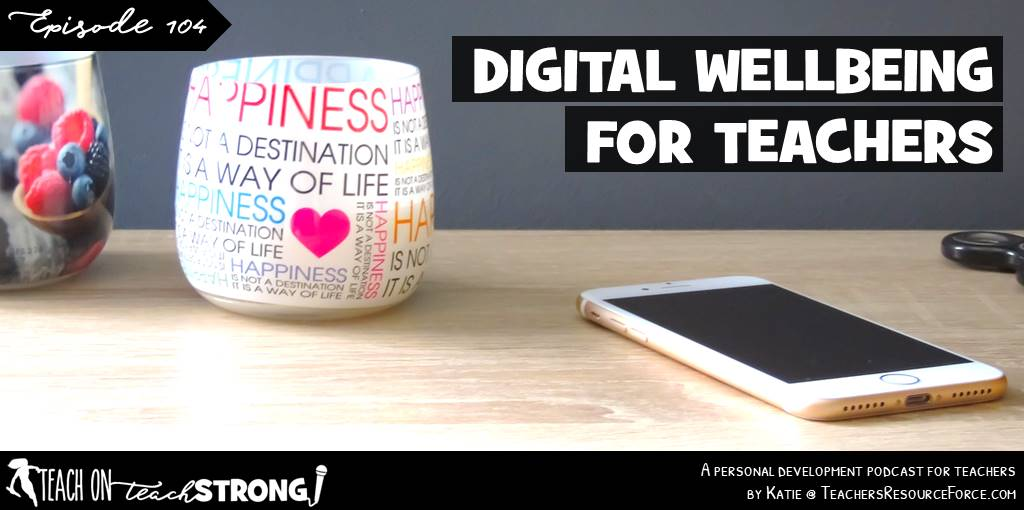Digital wellbeing for teachers #teachonteachstrong #teacherpodcast #digitalwellbeing #podcastsforteachers