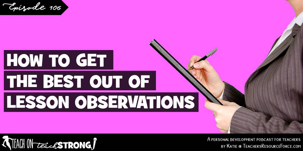 How to get the most out of lesson observations | Teach On, Teach Strong Podcast #teacherpodcast #podcastforteachers #teachonteachstrong #lessonobservations