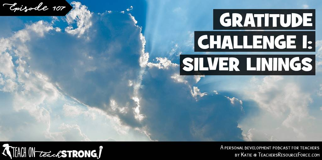 Teacher Gratitude Challenge 1: look for the silver lining #teachonteachstrong #teacherpodcast #podcastforteachers #teachermindset