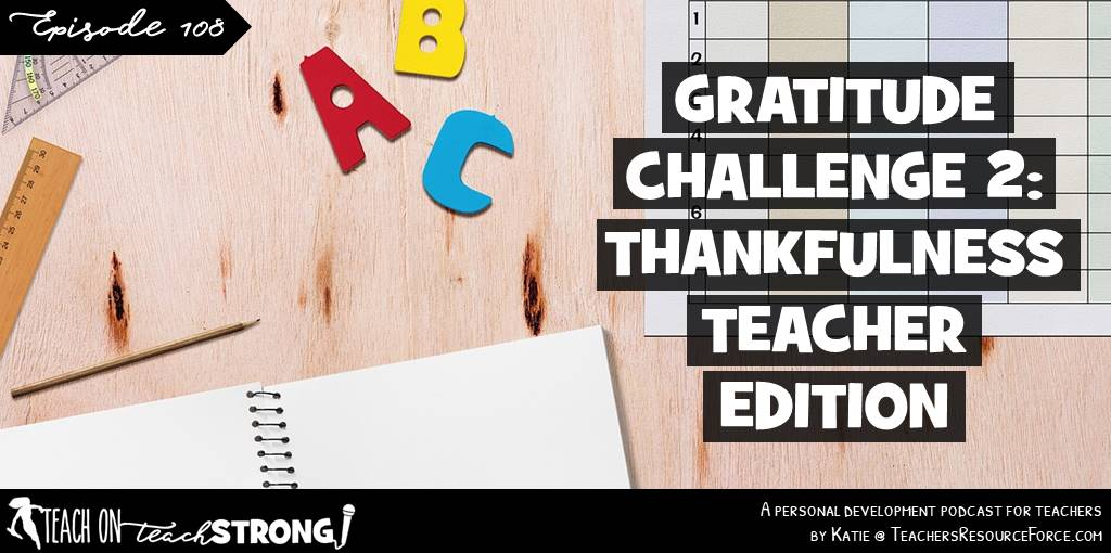 Teacher Gratitude Challenge 2: thankfulness, teacher edition | Teach On, Teach Strong Podcast #teacherpodcast #podcastforteachers #gratitude #thankfulness #attitudeofgratitude #thanksgiving