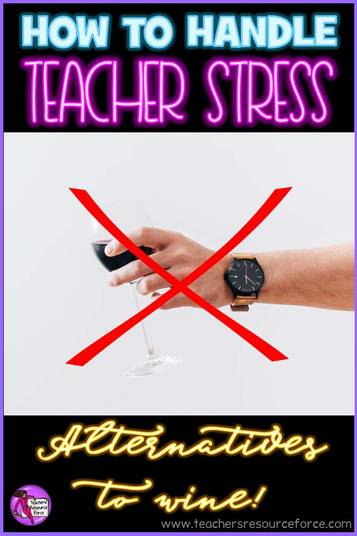 How to handle teacher stress without the wine!