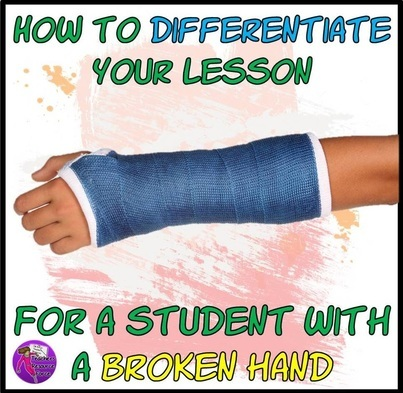 How to differentiate your lesson for a student with a broken hand