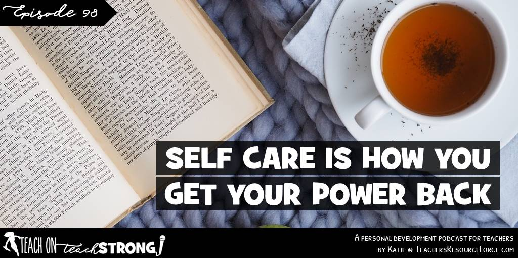 Self care is how you get your power back | Teach On, Teach Strong Podcast #teacherpodcast #teachertips #selfcare #selfcareforteachers #teacherselfcare #teacherwellness