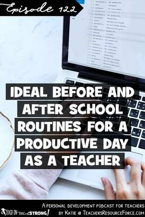 Ideal before and after school routines for a productive day as a teacher | Teach On Teach Strong Podcast #teachonteachstrong #teacherpodcast #podcastforteachers #routinesforteachers