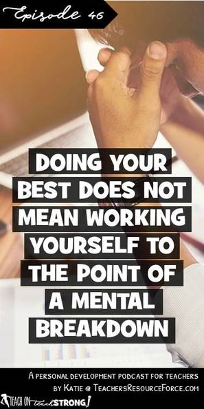 Doing your best does not mean working yourself to the point of a mental breakdown | Teach On, Teach Strong Podcast