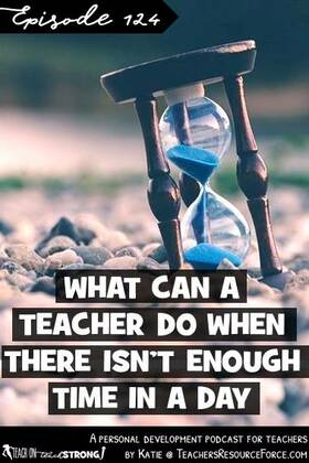 What can a teacher do when there isn't enough time in a day | Teach On, Teach Strong Podcast #teachonteachstrong #teacherpodcast #podcastforteachers