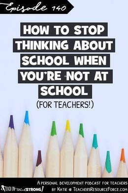 How to stop thinking about school when you're not at school | Teach On, Teach Strong Podcast