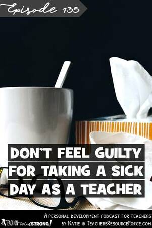 Don't feel guilty for taking a sick day as a teacher | Teach On, Teach Strong