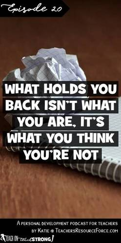 What holds you back isn't what you are, it's what you think you're not