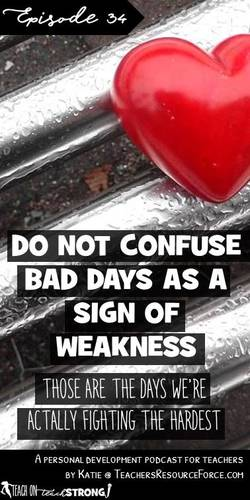 Don't confuse bad days as a sign of weakness (those are the days we're actually fighting the hardest)
