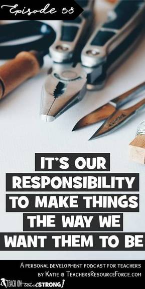 It's our responsibility to make things the way we want them to be