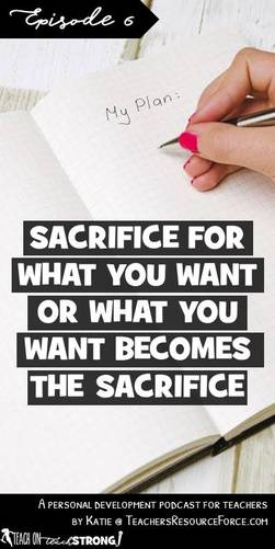 Sacrifice for what you want or what you want becomes the sacrifice
