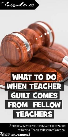 What to do when teacher guilt comes from fellow teachers? | Teach On, Teach Strong