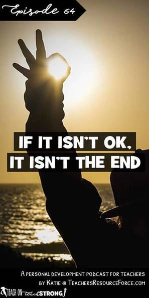 If it isn't OK, it isn't the end | Teach On, Teach Strong Podcast