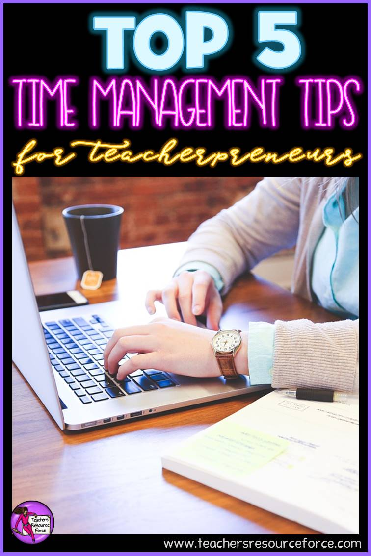 Top 5 time management tips for teacherpreneurs