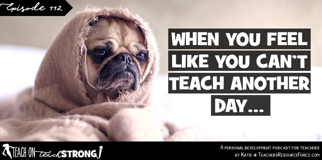 When you feel like you can't teach another day... | Teach On, Teach Strong Podcast #podcastforteachers #teacherpodcast #teachermindset