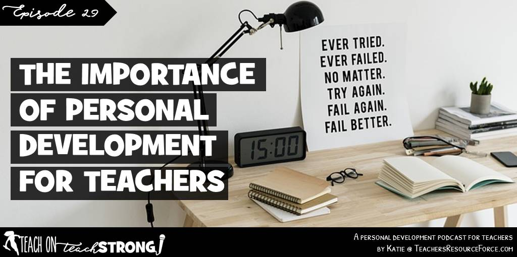 The importance of personal development for teachers | Teach On, Teach Strong