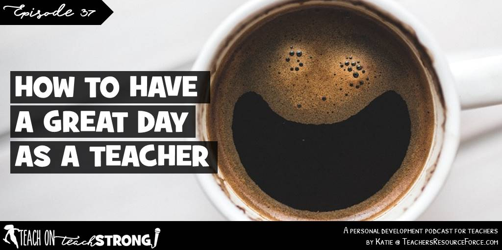 How to have a great day as a teacher