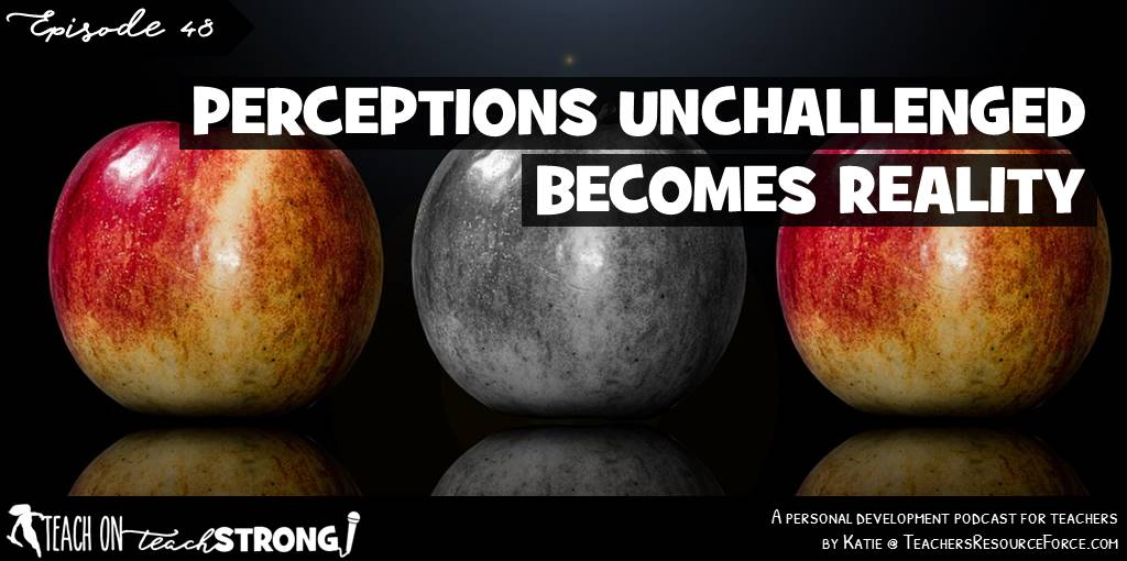 Perception unchallenged becomes your reality