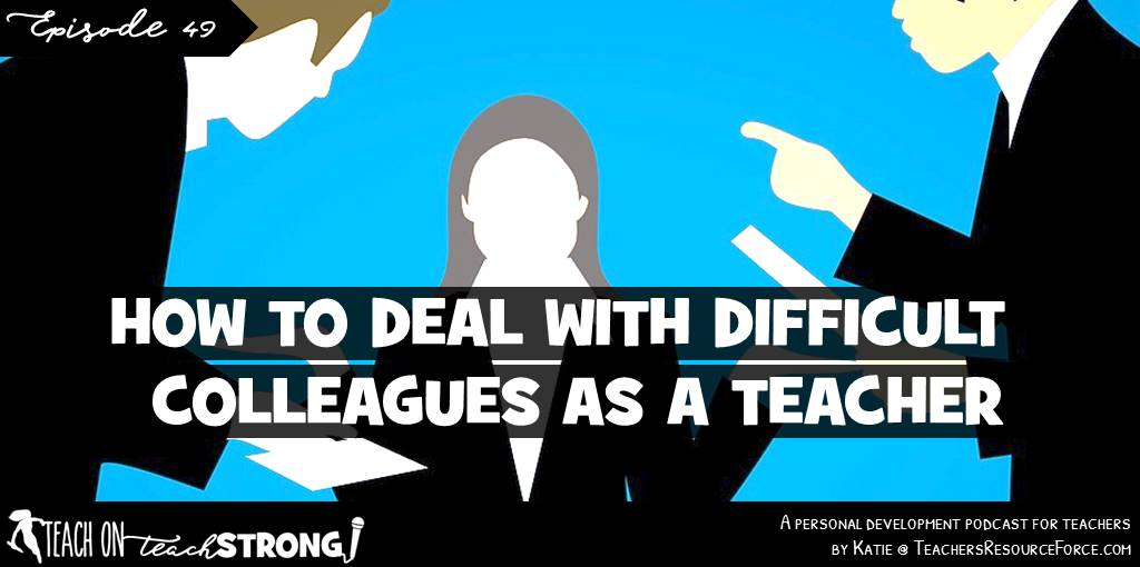 How to deal with difficult colleagues as a teacher