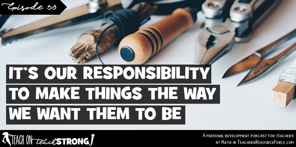 It's our responsibility to make things the way we want them to be | Teach On, Teach Strong