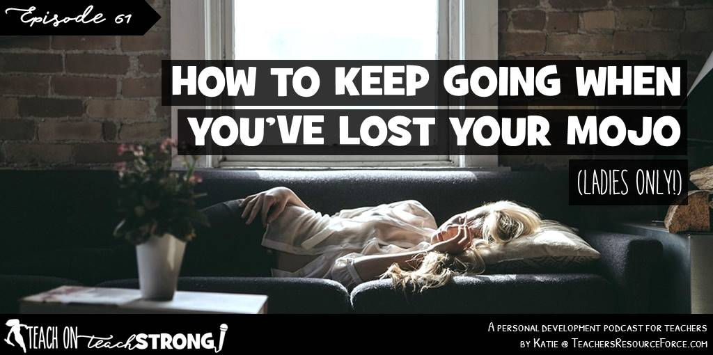How to keep going when you've lost your mojo (ladies only!)