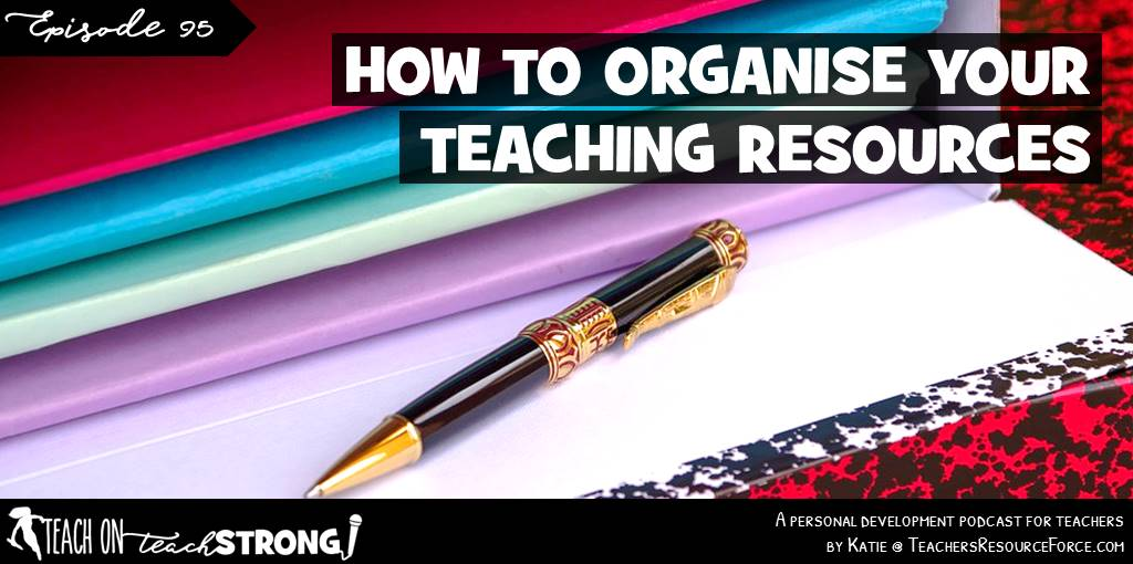 How to keep your teaching resources organised | Teach On, Teach Strong Podcast #organization #teacherclassroom #teachingresources #teacherpodcast #classroomorganization #teacherinspiration #positivity #teachersupport